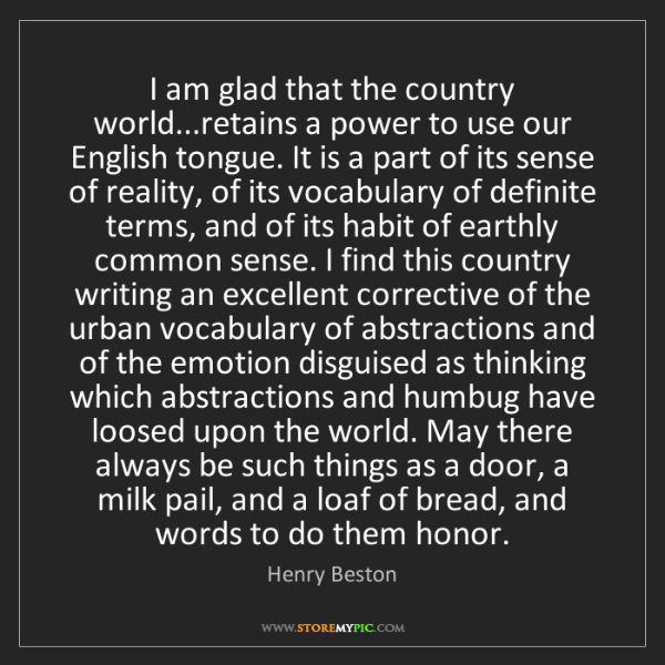 Henry Beston: I am glad that the country world...retains a power to...