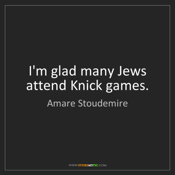 Amare Stoudemire: I'm glad many Jews attend Knick games.