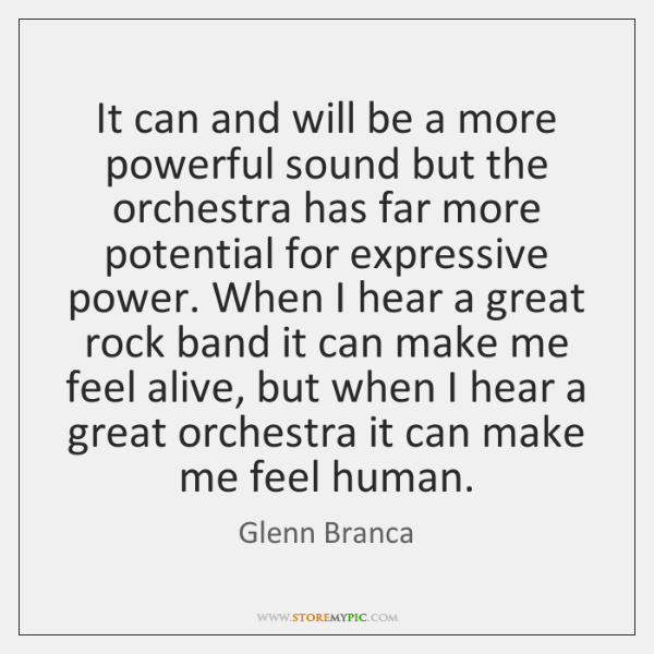 It can and will be a more powerful sound but the orchestra ...