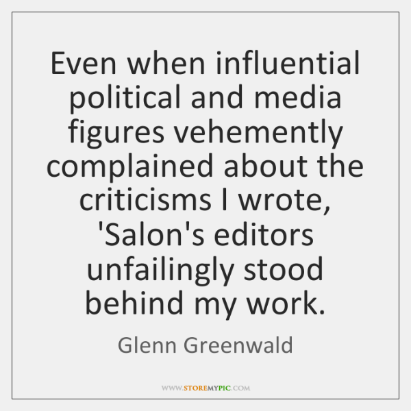 Even when influential political and media figures vehemently complained about the criticisms ...
