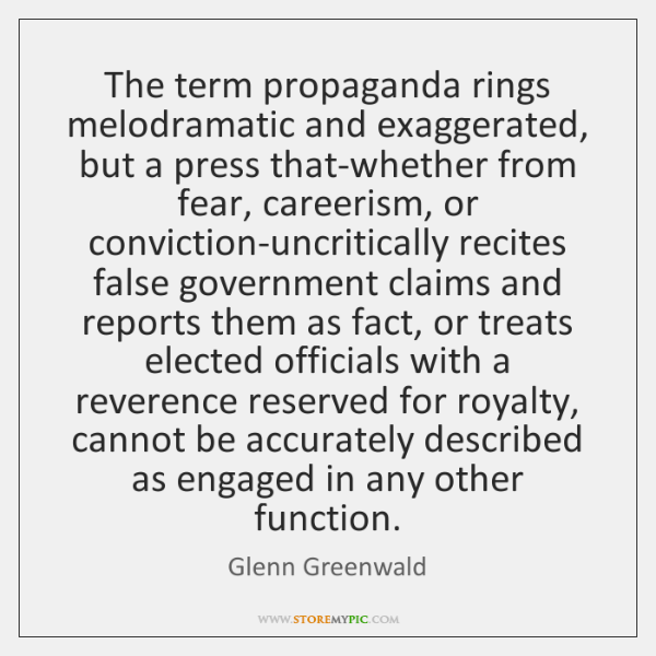 The term propaganda rings melodramatic and exaggerated, but a press that-whether from ...