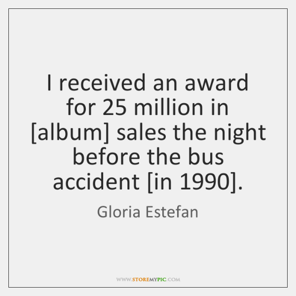 I received an award for 25 million in [album] sales the night before ...
