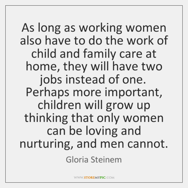 As long as working women also have to do the work of ...