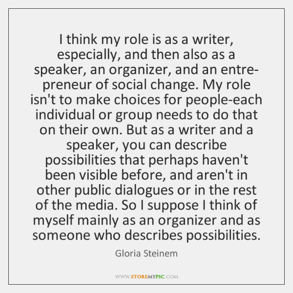 I think my role is as a writer, especially, and then also ...