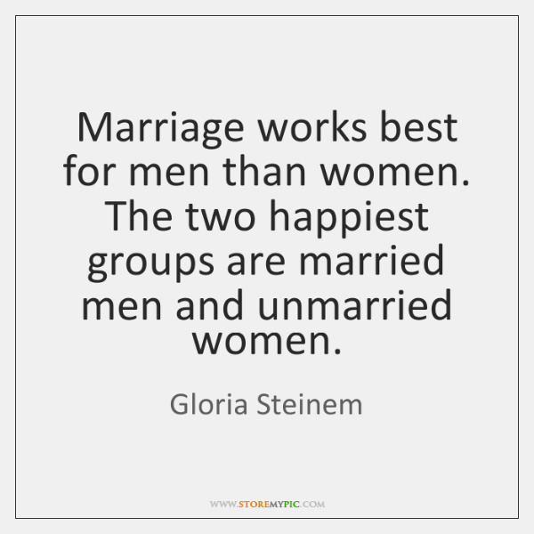 Marriage works best for men than women. The two happiest groups are ...