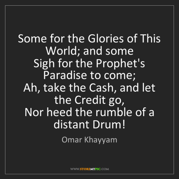 Omar Khayyam: Some for the Glories of This World; and some   Sigh for...