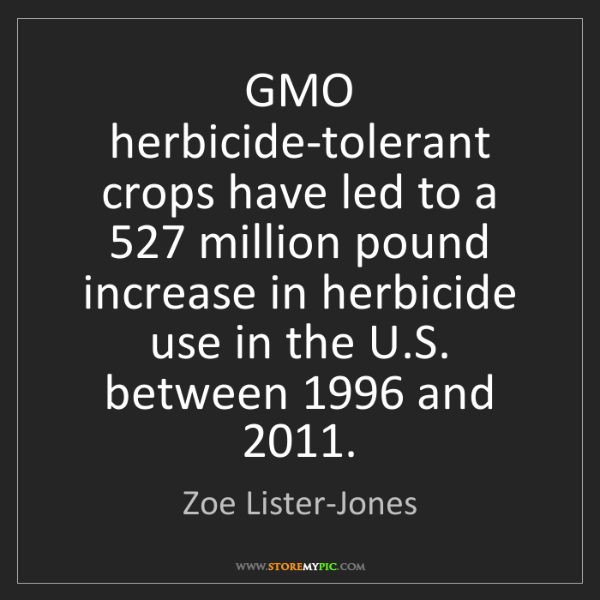 Zoe Lister-Jones: GMO herbicide-tolerant crops have led to a 527 million...