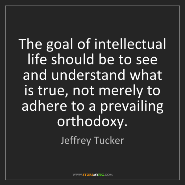 Jeffrey Tucker: The goal of intellectual life should be to see and understand...