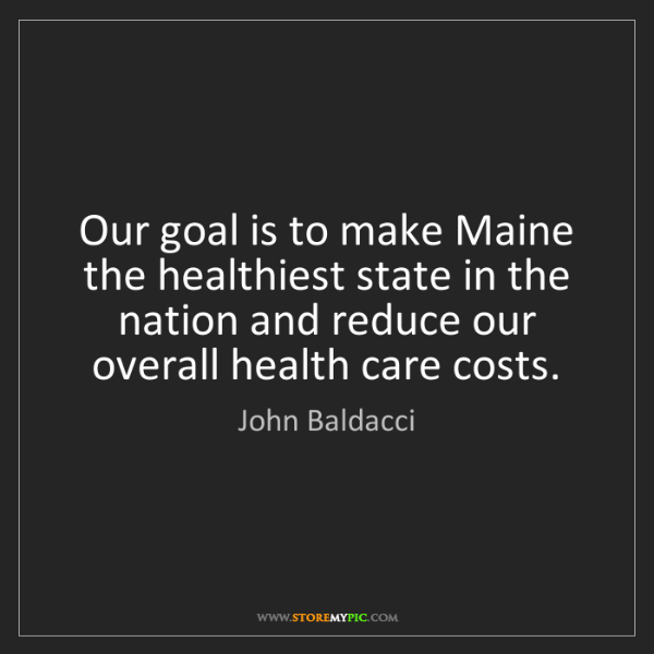 John Baldacci: Our goal is to make Maine the healthiest state in the...