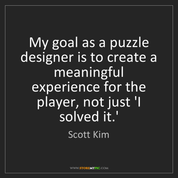 Scott Kim: My goal as a puzzle designer is to create a meaningful...