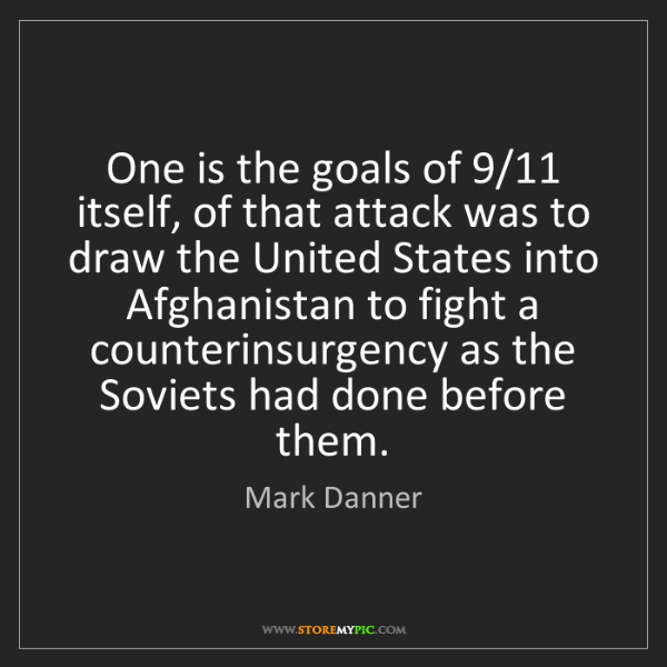 Mark Danner: One is the goals of 9/11 itself, of that attack was to...