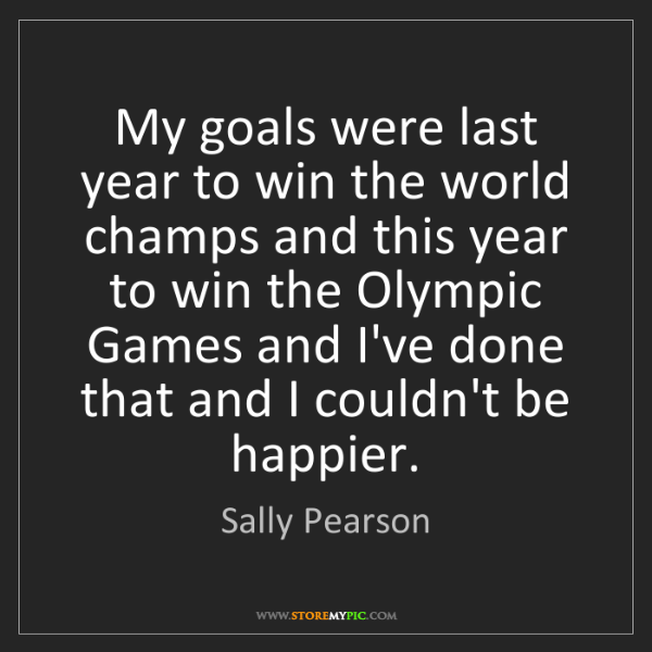 Sally Pearson: My goals were last year to win the world champs and this...