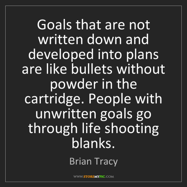 Brian Tracy: Goals that are not written down and developed into plans...