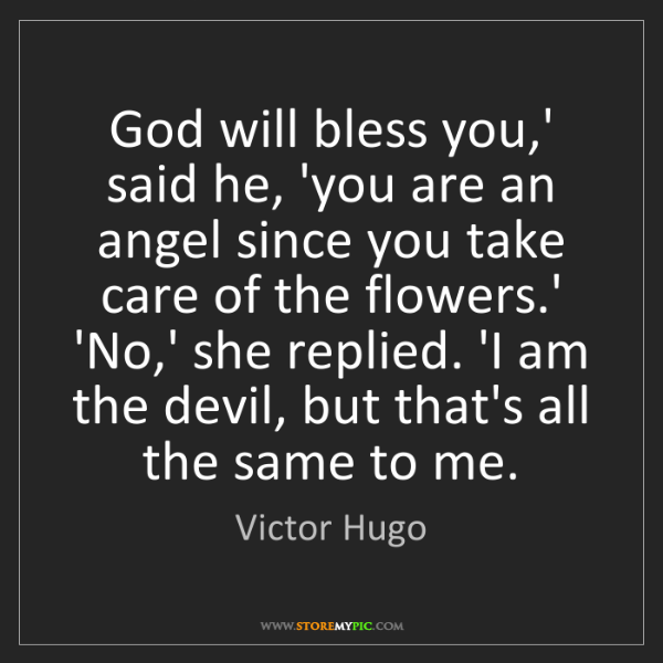 Victor Hugo: God will bless you,' said he, 'you are an angel since...