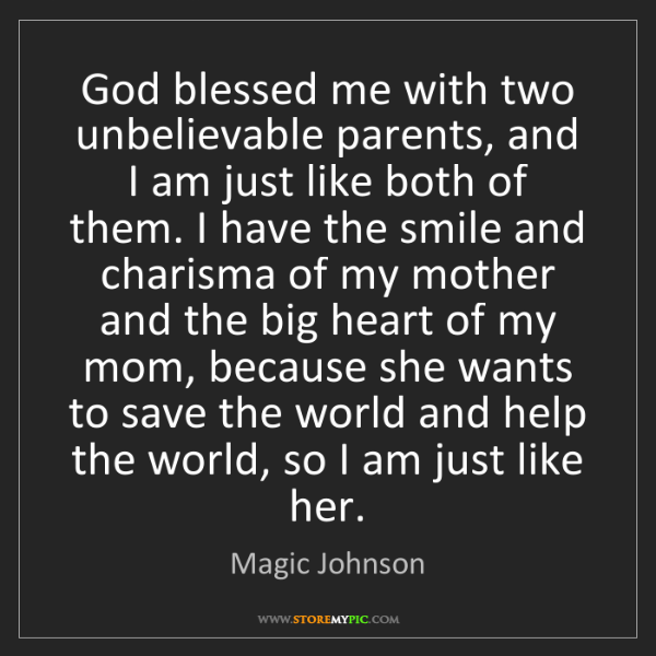Magic Johnson: God blessed me with two unbelievable parents, and I am...