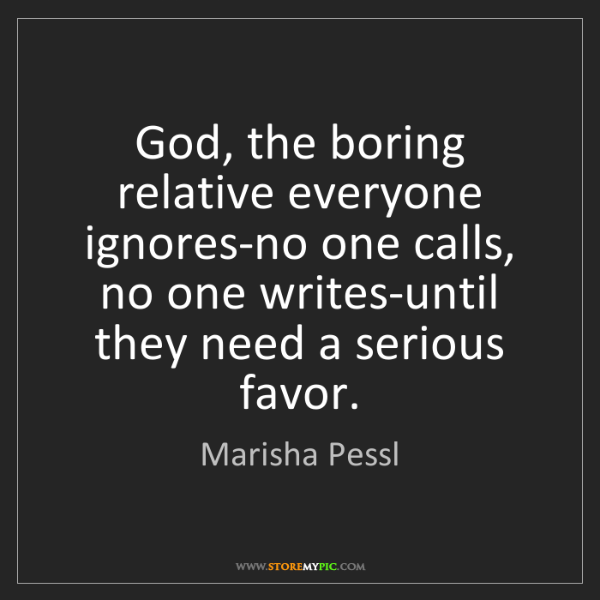 Marisha Pessl: God, the boring relative everyone ignores-no one calls,...