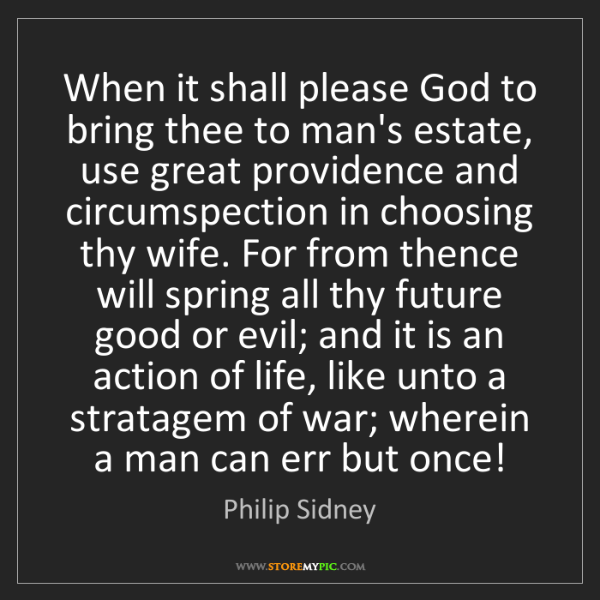 Philip Sidney: When it shall please God to bring thee to man's estate,...
