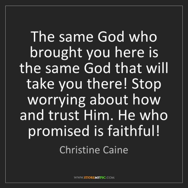 Christine Caine: The same God who brought you here is the same God that...
