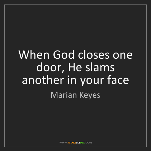 Marian Keyes: When God closes one door, He slams another in your face