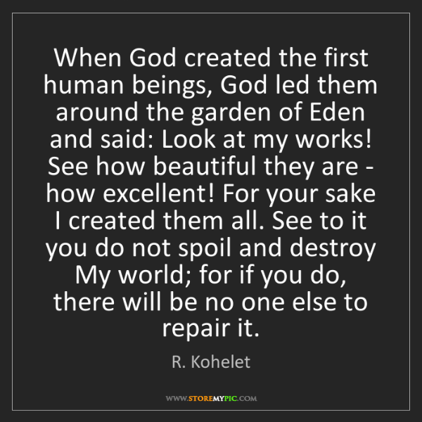 R. Kohelet: When God created the first human beings, God led them...