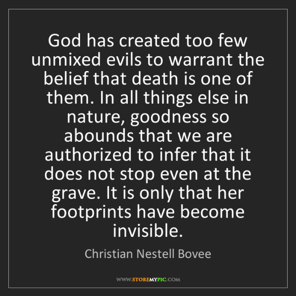 Christian Nestell Bovee: God has created too few unmixed evils to warrant the...