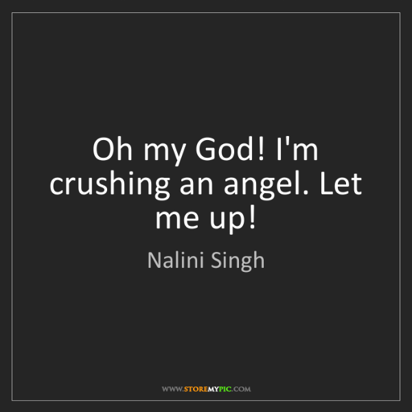 Nalini Singh: Oh my God! I'm crushing an angel. Let me up!