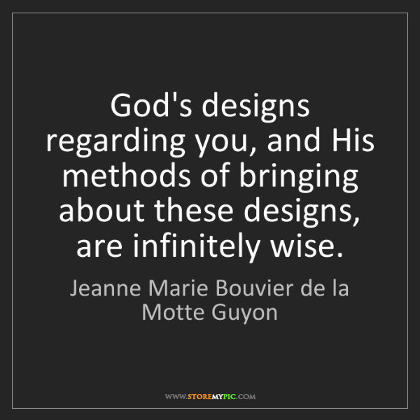 Jeanne Marie Bouvier de la Motte Guyon: God's designs regarding you, and His methods of bringing...