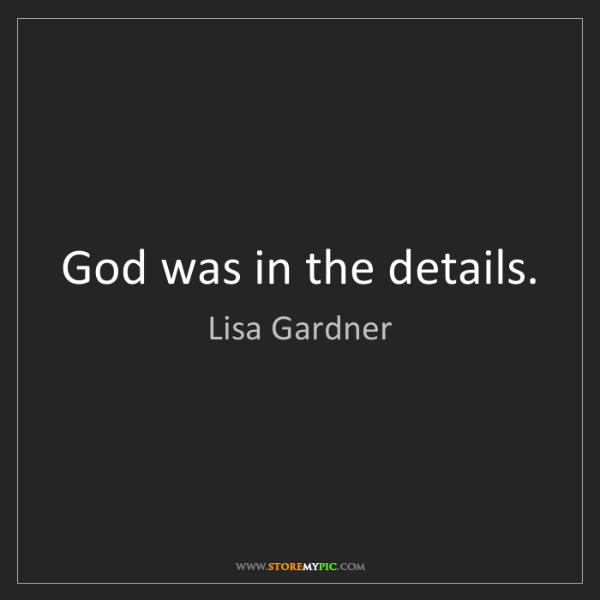 Lisa Gardner: God was in the details.