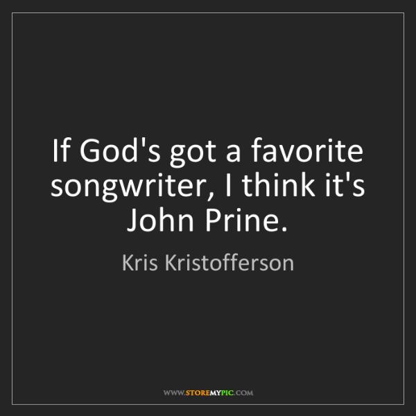 Kris Kristofferson: If God's got a favorite songwriter, I think it's John...