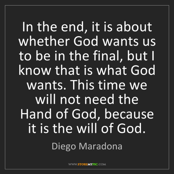 Diego Maradona: In the end, it is about whether God wants us to be in...