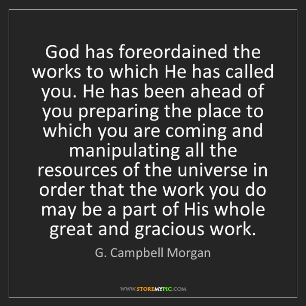 G. Campbell Morgan: God has foreordained the works to which He has called...