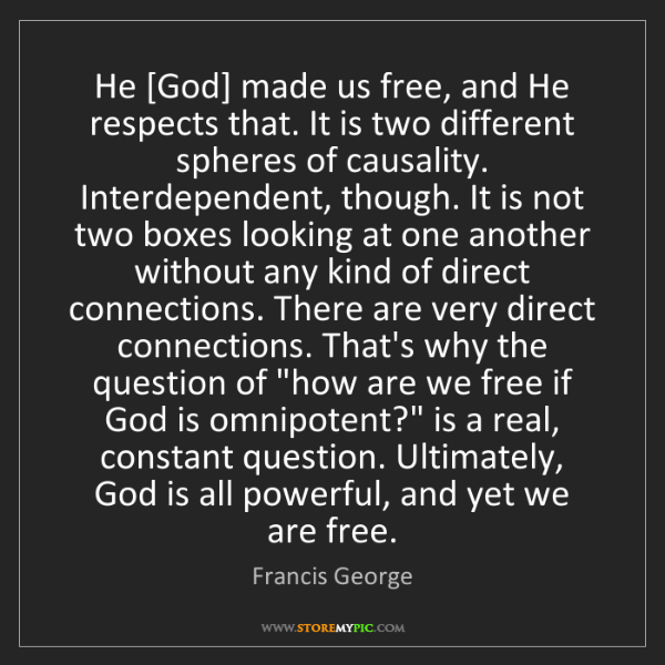 Francis George: He [God] made us free, and He respects that. It is two...