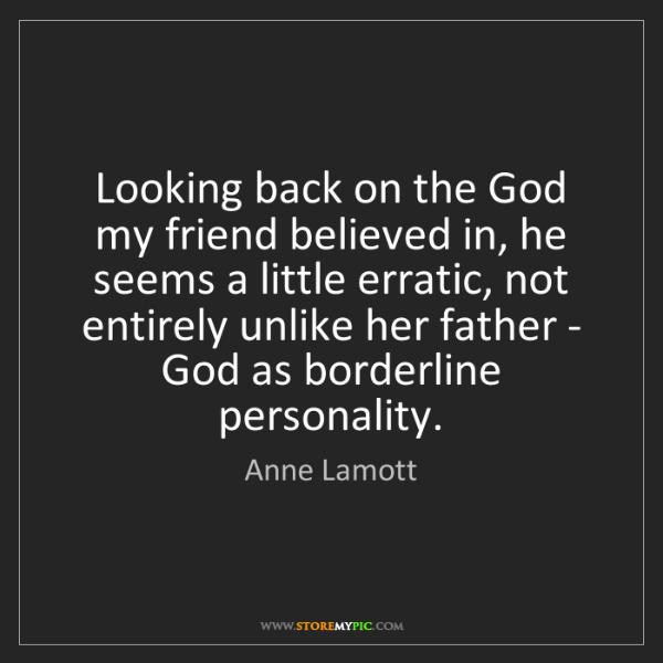 Anne Lamott: Looking back on the God my friend believed in, he seems...