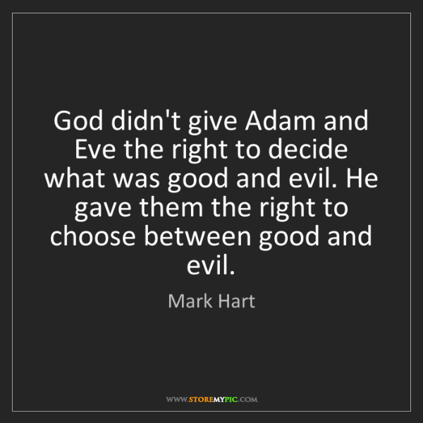 Mark Hart: God didn't give Adam and Eve the right to decide what...