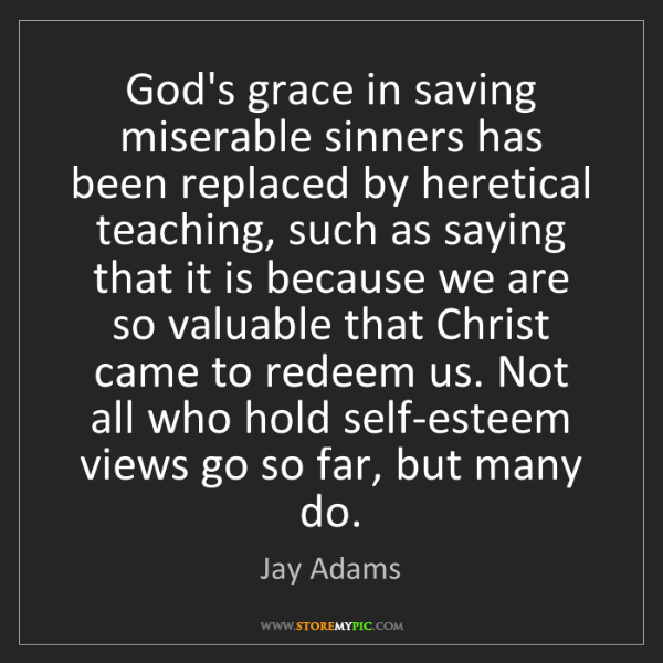 Jay Adams: God's grace in saving miserable sinners has been replaced...