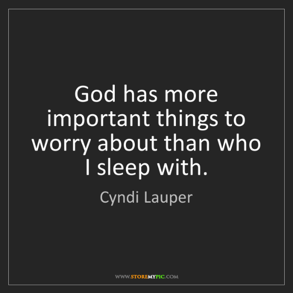 Cyndi Lauper: God has more important things to worry about than who...