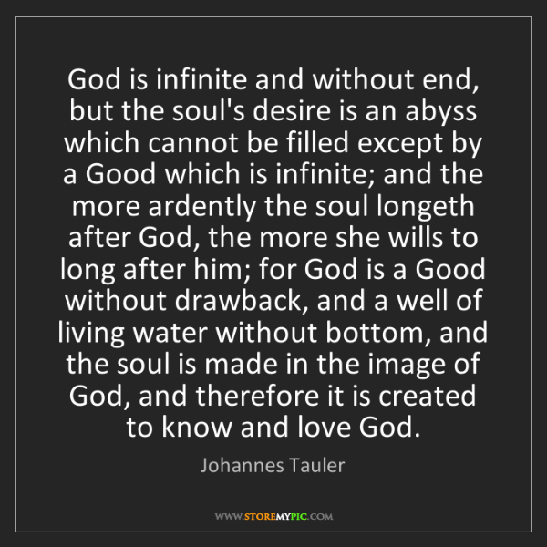 Johannes Tauler: God is infinite and without end, but the soul's desire...