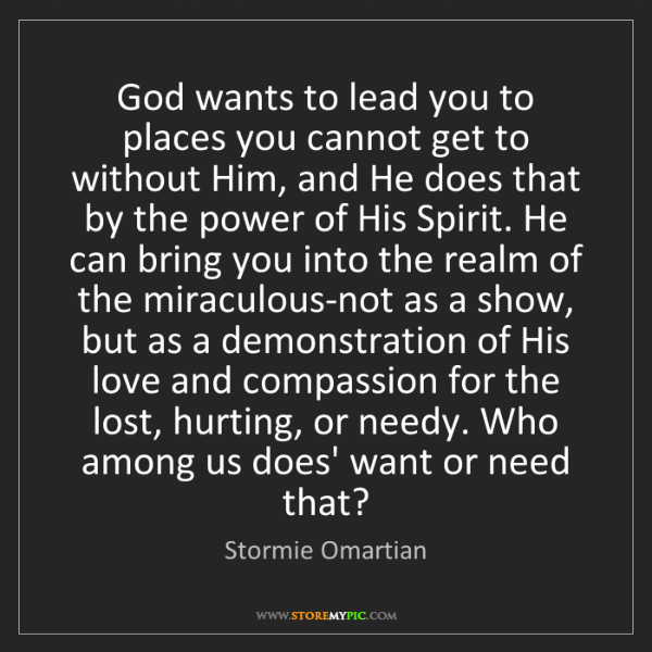 Stormie Omartian: God wants to lead you to places you cannot get to without...