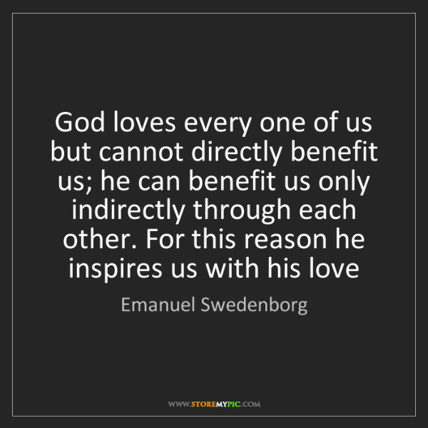 Emanuel Swedenborg: God loves every one of us but cannot directly benefit...