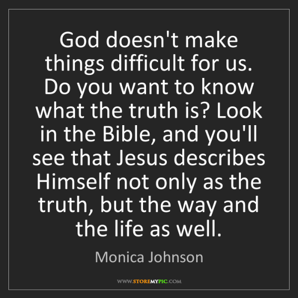 Monica Johnson: God doesn't make things difficult for us. Do you want...