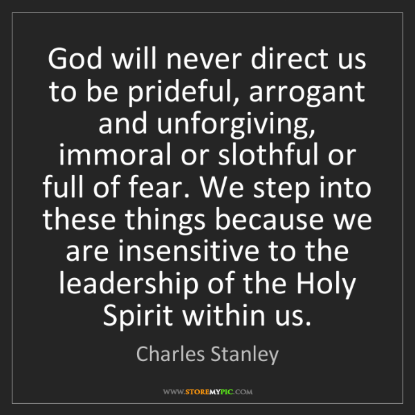 Charles Stanley: God will never direct us to be prideful, arrogant and...