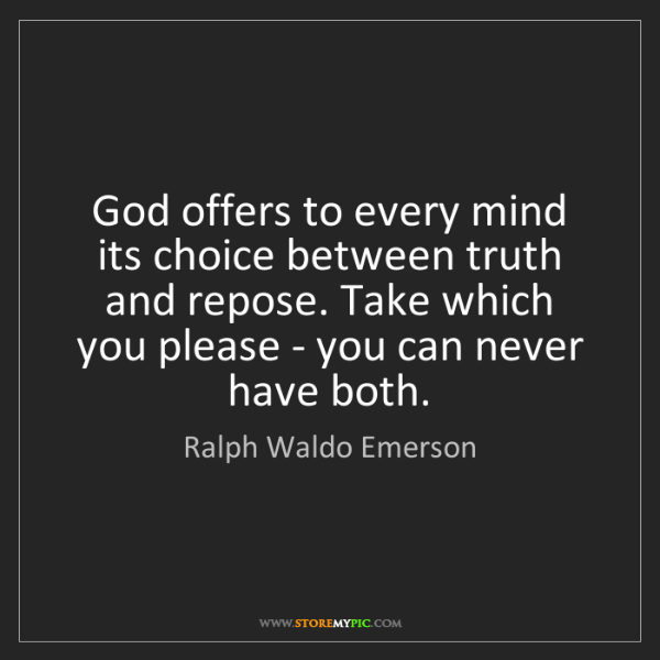 Ralph Waldo Emerson: God offers to every mind its choice between truth and...