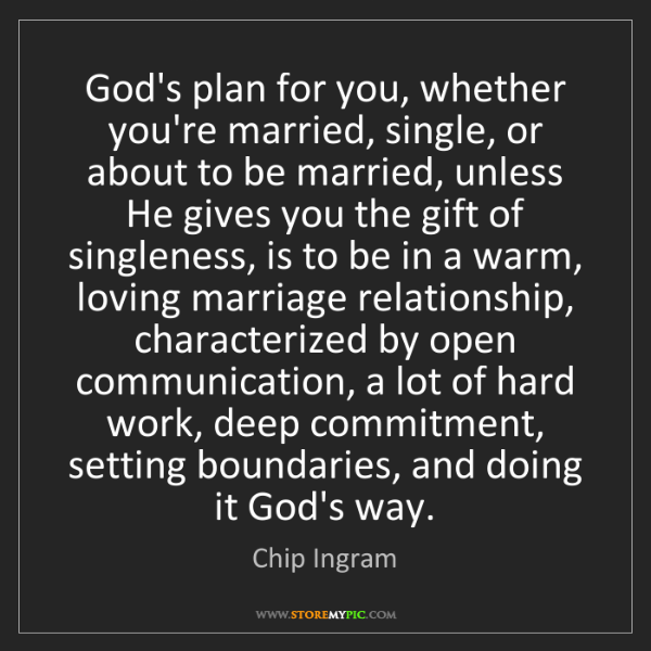 Chip Ingram: God's plan for you, whether you're married, single, or...