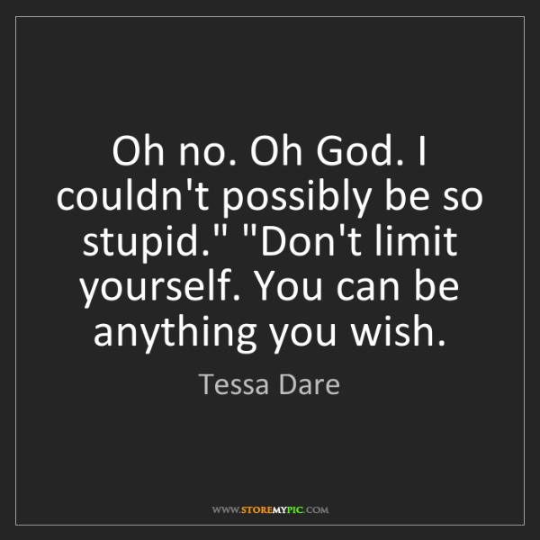 "Tessa Dare: Oh no. Oh God. I couldn't possibly be so stupid."" ""Don't..."