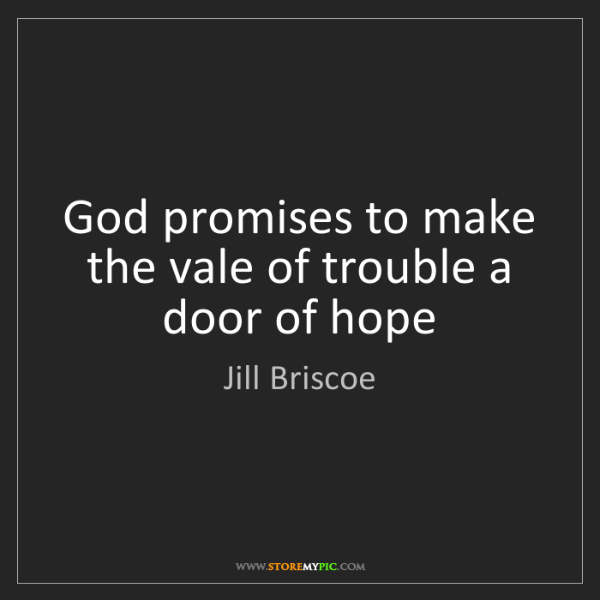 Jill Briscoe: God promises to make the vale of trouble a door of hope