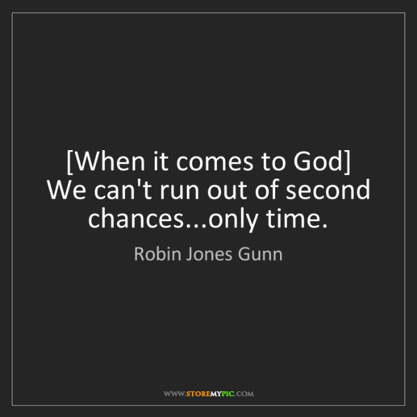 Robin Jones Gunn: [When it comes to God] We can't run out of second chances...only...
