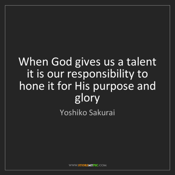 Yoshiko Sakurai: When God gives us a talent it is our responsibility to...