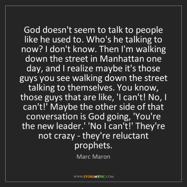 Marc Maron: God doesn't seem to talk to people like he used to. Who's...