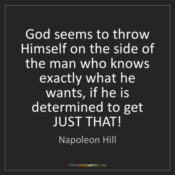 Napoleon Hill: God seems to throw Himself on the side of the man who...
