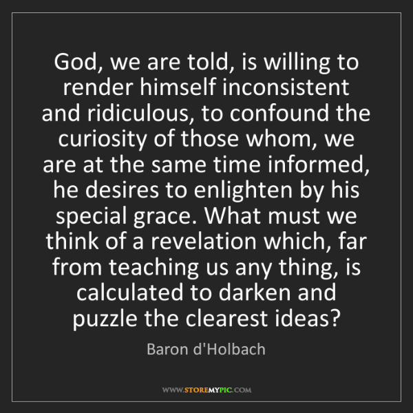 Baron d'Holbach: God, we are told, is willing to render himself inconsistent...